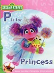 Sesame Street: Abby and Friends: P Is for Princess