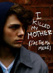 I Killed My Mother (J'ai tue ma mere) poster